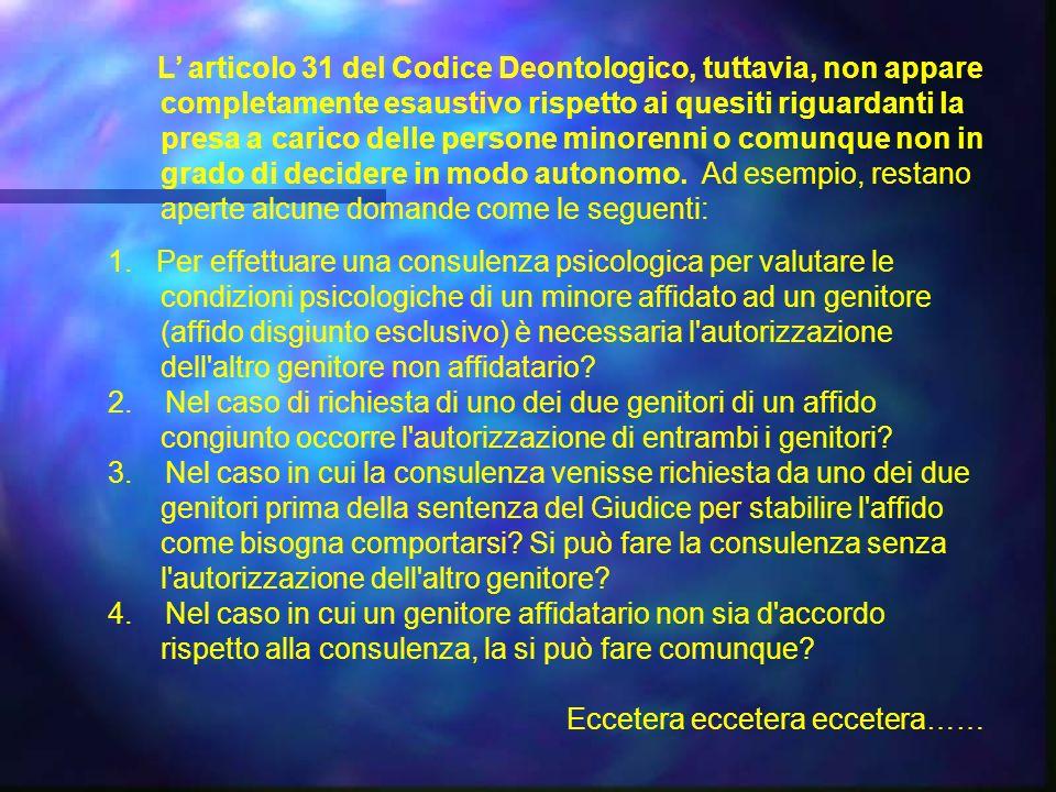 L articolo 31 del Codice Deontologico, tuttavia, non appare completamente esaustivo rispetto ai quesiti riguardanti la presa a carico delle persone minorenni o comunque non in grado di decidere in modo autonomo.