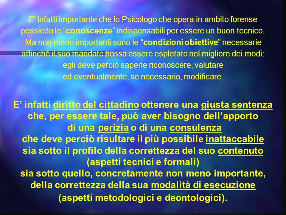 E infatti importante che lo Psicologo che opera in ambito forense possieda le conoscenze indispensabili per essere un buon tecnico.