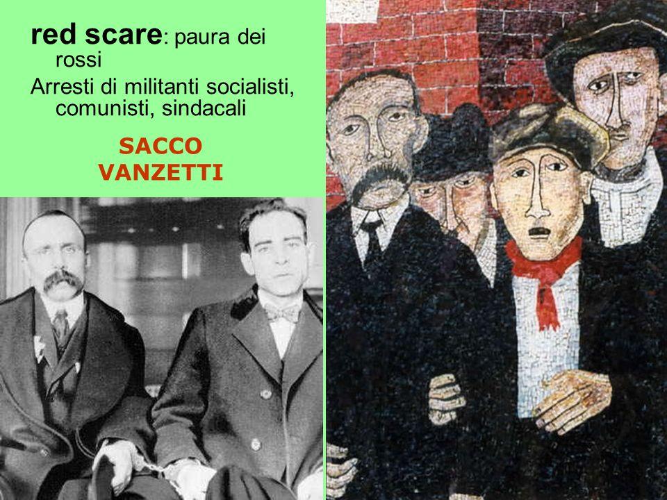 SACCO VANZETTI red scare : paura dei rossi Arresti di militanti socialisti, comunisti, sindacali