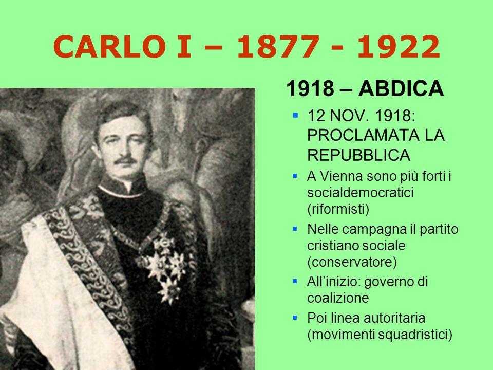 CARLO I – 1877 - 1922 1918 – ABDICA 12 NOV.