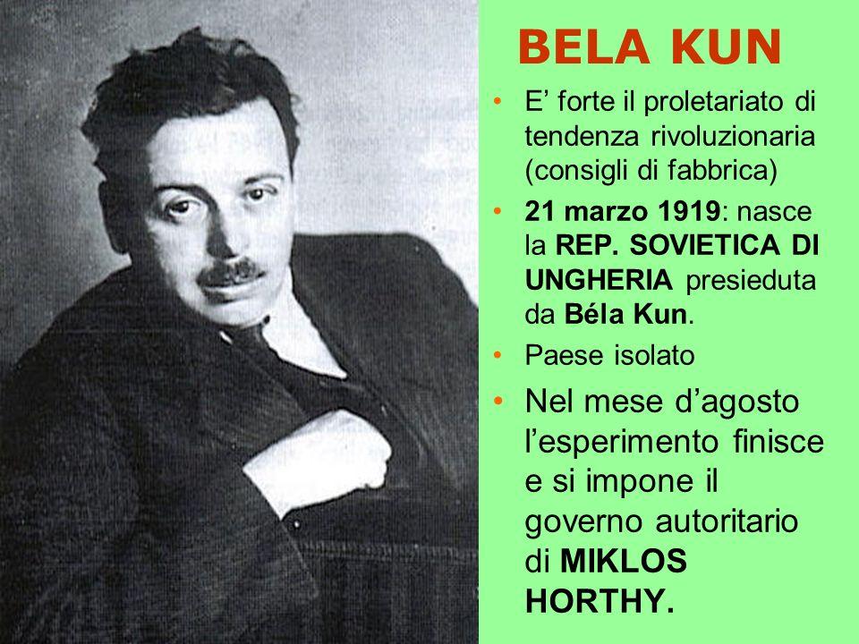 BELA KUN E forte il proletariato di tendenza rivoluzionaria (consigli di fabbrica) 21 marzo 1919: nasce la REP.