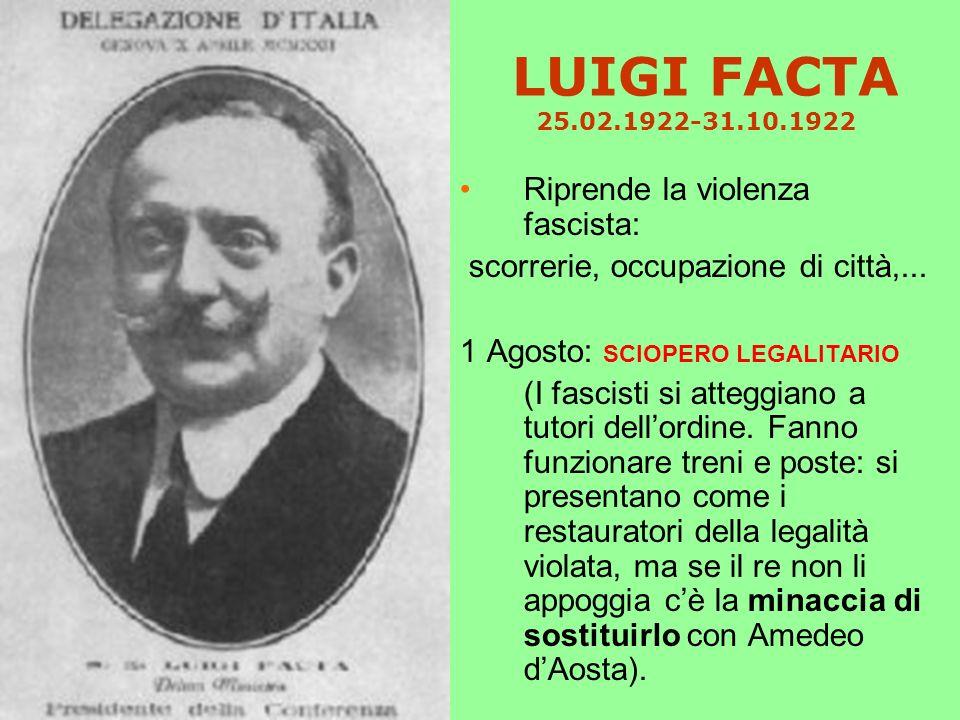 LUIGI FACTA 25.02.1922-31.10.1922 Riprende la violenza fascista: scorrerie, occupazione di città,...