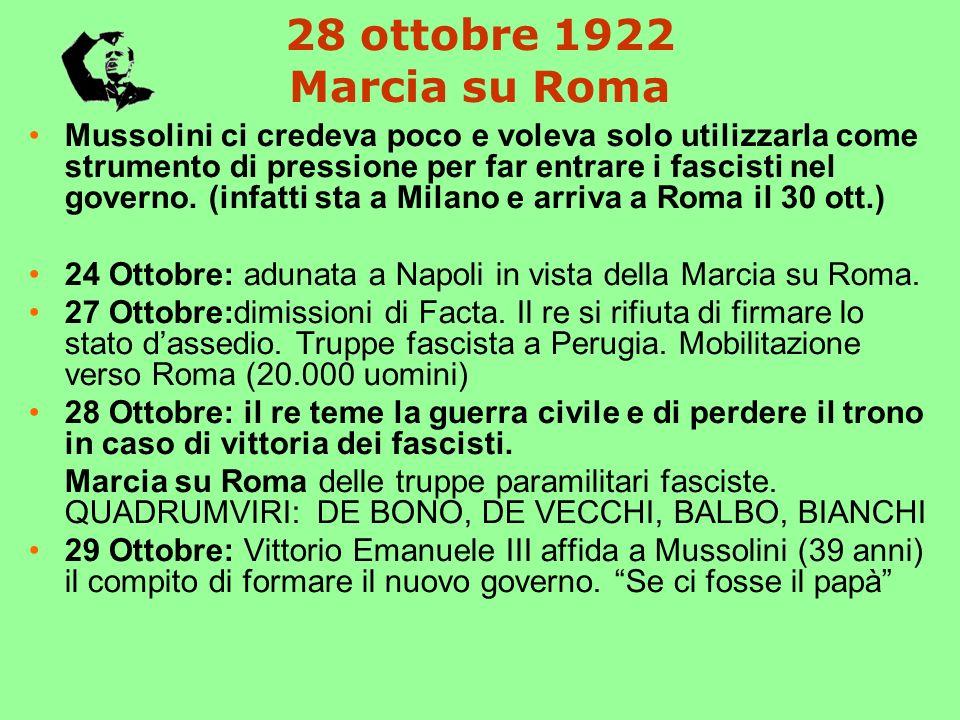 28 ottobre 1922 Marcia su Roma Mussolini ci credeva poco e voleva solo utilizzarla come strumento di pressione per far entrare i fascisti nel governo.