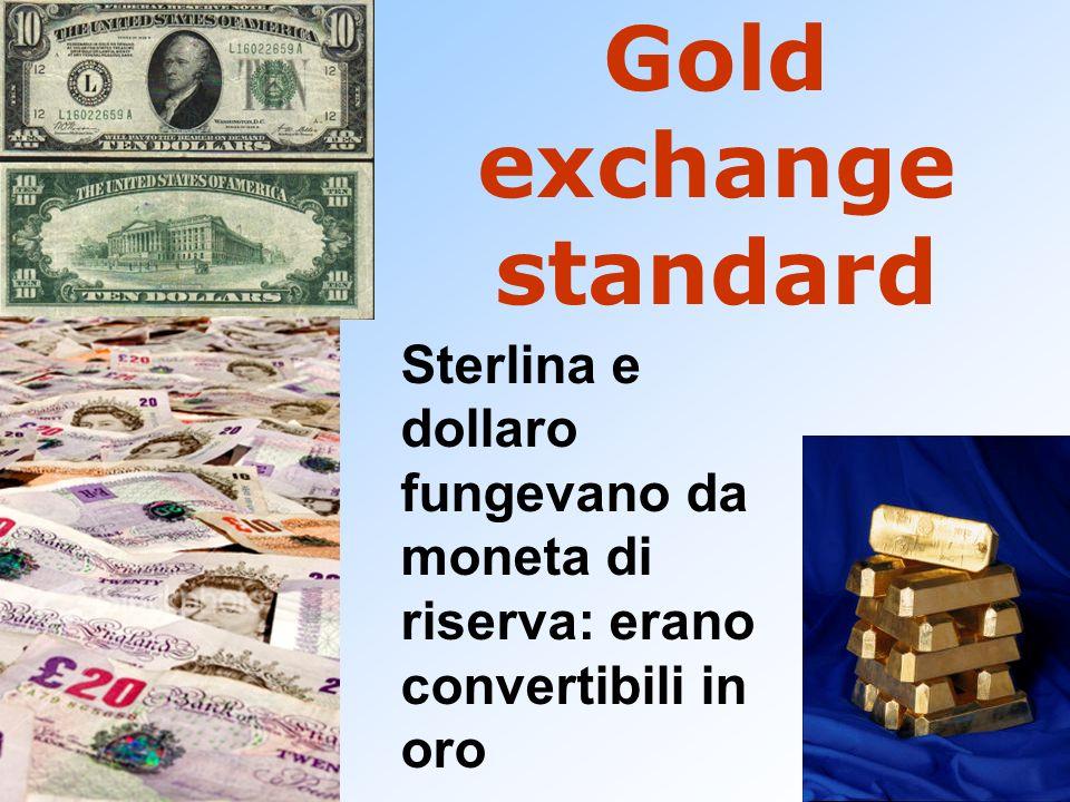 Gold exchange standard Sterlina e dollaro fungevano da moneta di riserva: erano convertibili in oro