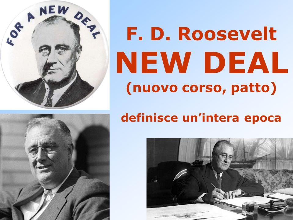 F. D. Roosevelt NEW DEAL (nuovo corso, patto) definisce unintera epoca