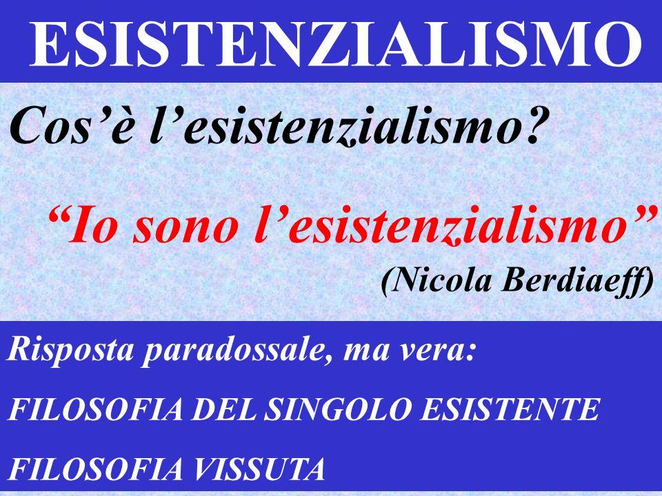 ESISTENZIALISMO Cosè lesistenzialismo? Io sono lesistenzialismo (Nicola Berdiaeff) Risposta paradossale, ma vera: FILOSOFIA DEL SINGOLO ESISTENTE FILO