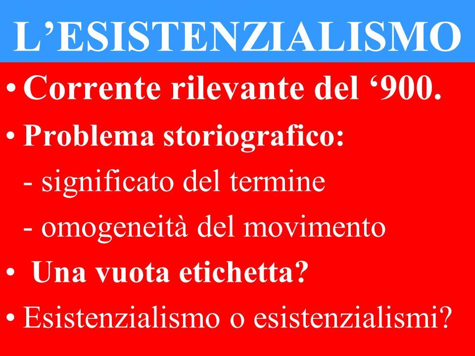 LESISTENZIALISMO Corrente rilevante del 900. Problema storiografico: - significato del termine - omogeneità del movimento Una vuota etichetta? Esisten
