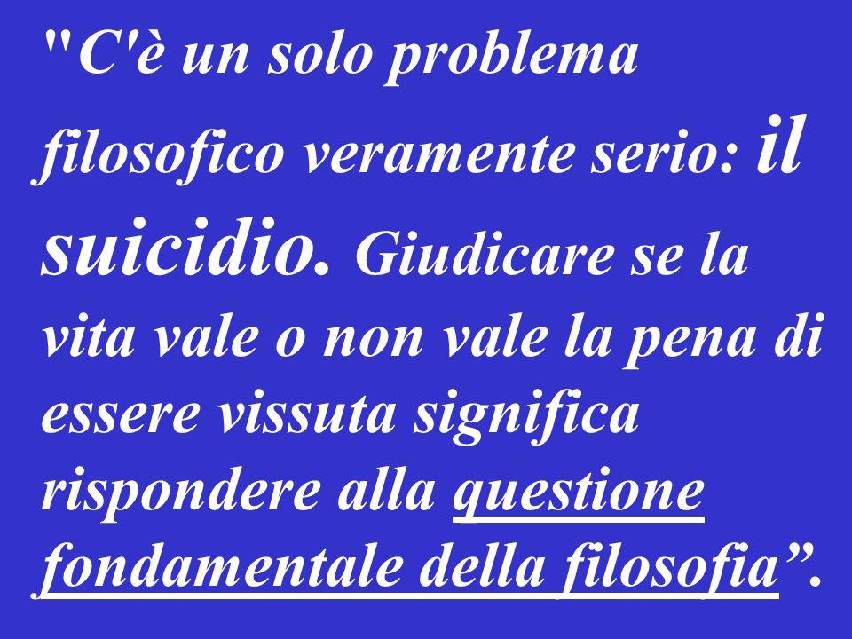 C è un solo problema filosofico veramente serio: il suicidio.