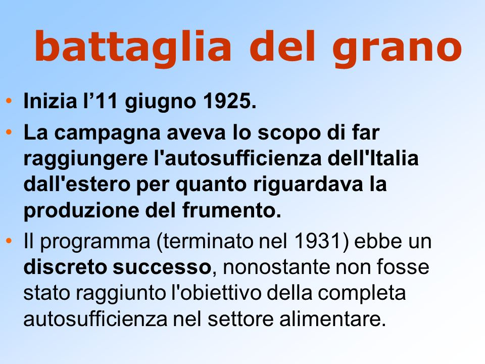 battaglia del grano Inizia l11 giugno 1925. La campagna aveva lo scopo di far raggiungere l'autosufficienza dell'Italia dall'estero per quanto riguard
