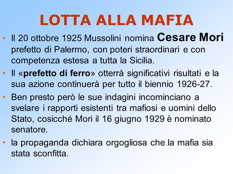 LOTTA ALLA MAFIA Il 20 ottobre 1925 Mussolini nomina Cesare Mori prefetto di Palermo, con poteri straordinari e con competenza estesa a tutta la Sicil