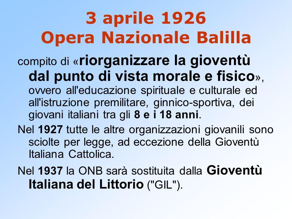 3 aprile 1926 Opera Nazionale Balilla compito di « riorganizzare la gioventù dal punto di vista morale e fisico », ovvero all'educazione spirituale e