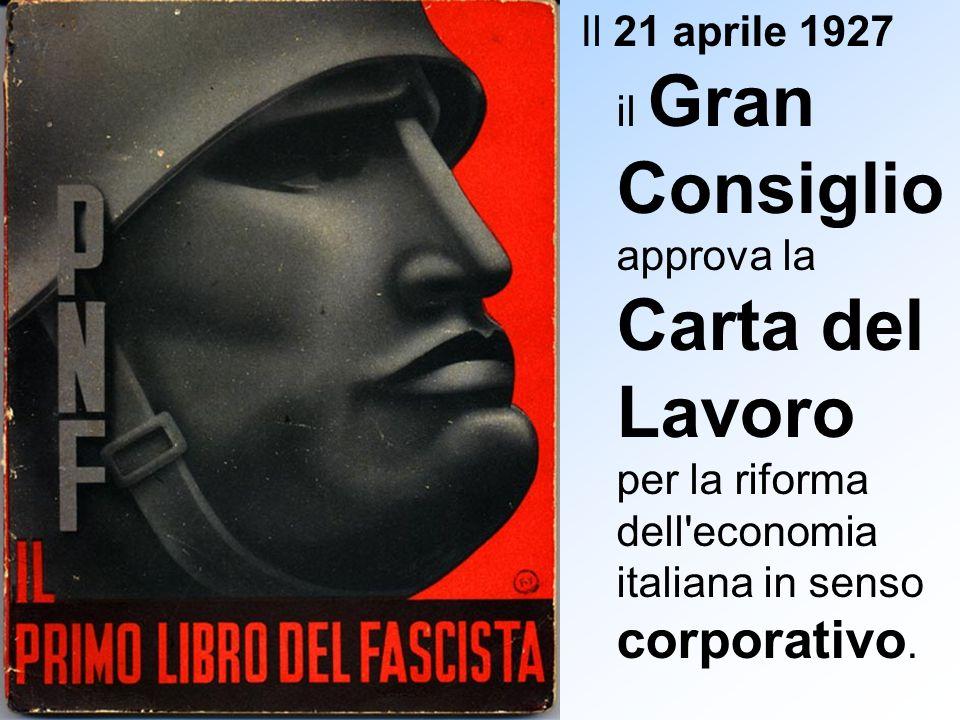 Il 21 aprile 1927 il Gran Consiglio approva la Carta del Lavoro per la riforma dell'economia italiana in senso corporativo.