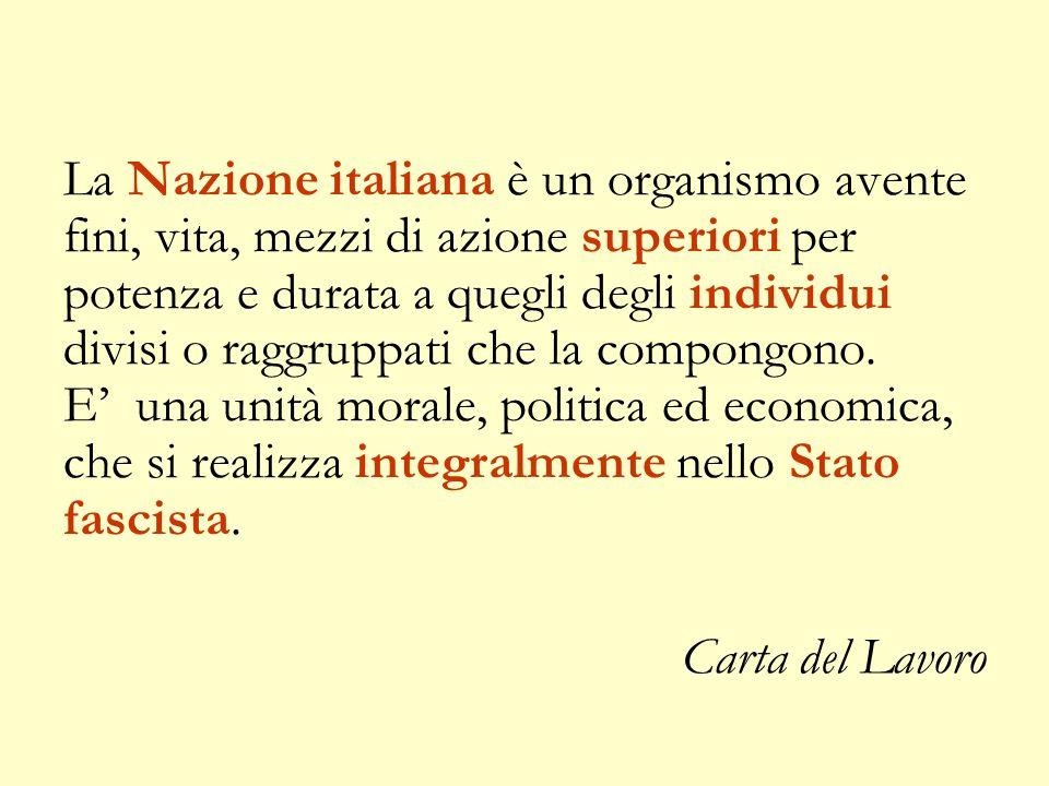La Nazione italiana è un organismo avente fini, vita, mezzi di azione superiori per potenza e durata a quegli degli individui divisi o raggruppati che