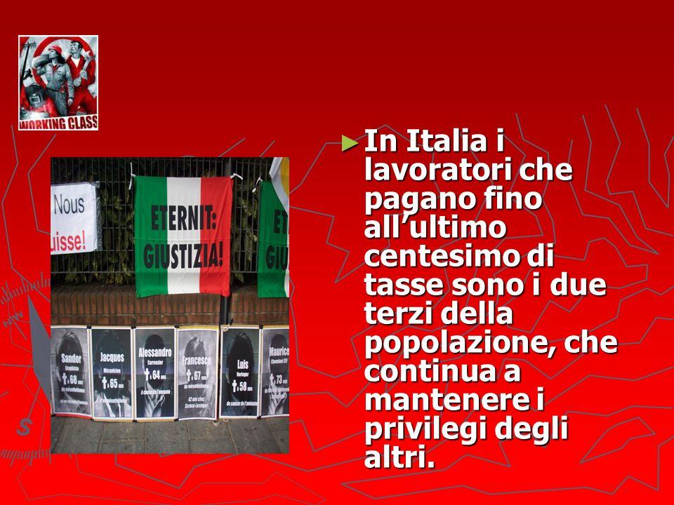 In Italia i lavoratori che pagano fino allultimo centesimo di tasse sono i due terzi della popolazione, che continua a mantenere i privilegi degli altri.