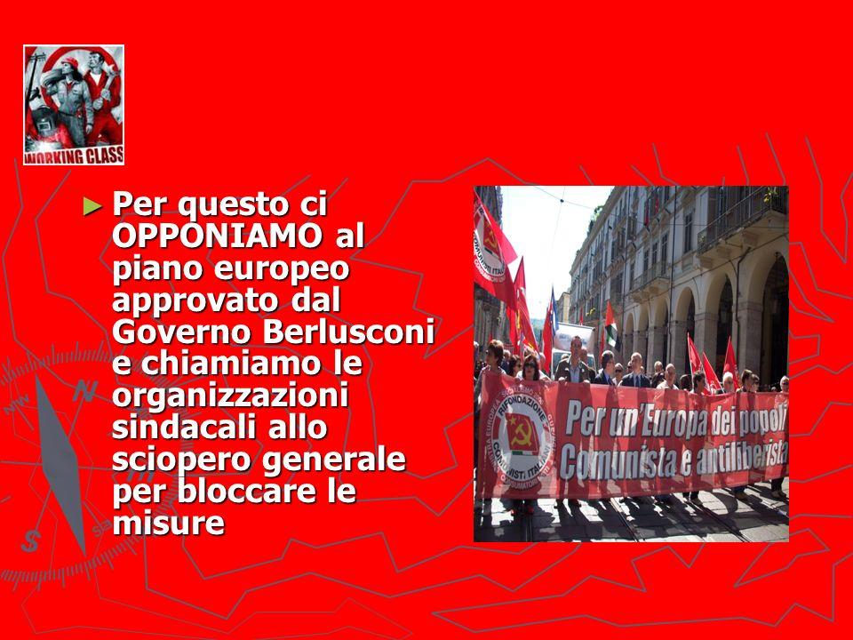 Per questo ci OPPONIAMO al piano europeo approvato dal Governo Berlusconi e chiamiamo le organizzazioni sindacali allo sciopero generale per bloccare le misure Per questo ci OPPONIAMO al piano europeo approvato dal Governo Berlusconi e chiamiamo le organizzazioni sindacali allo sciopero generale per bloccare le misure