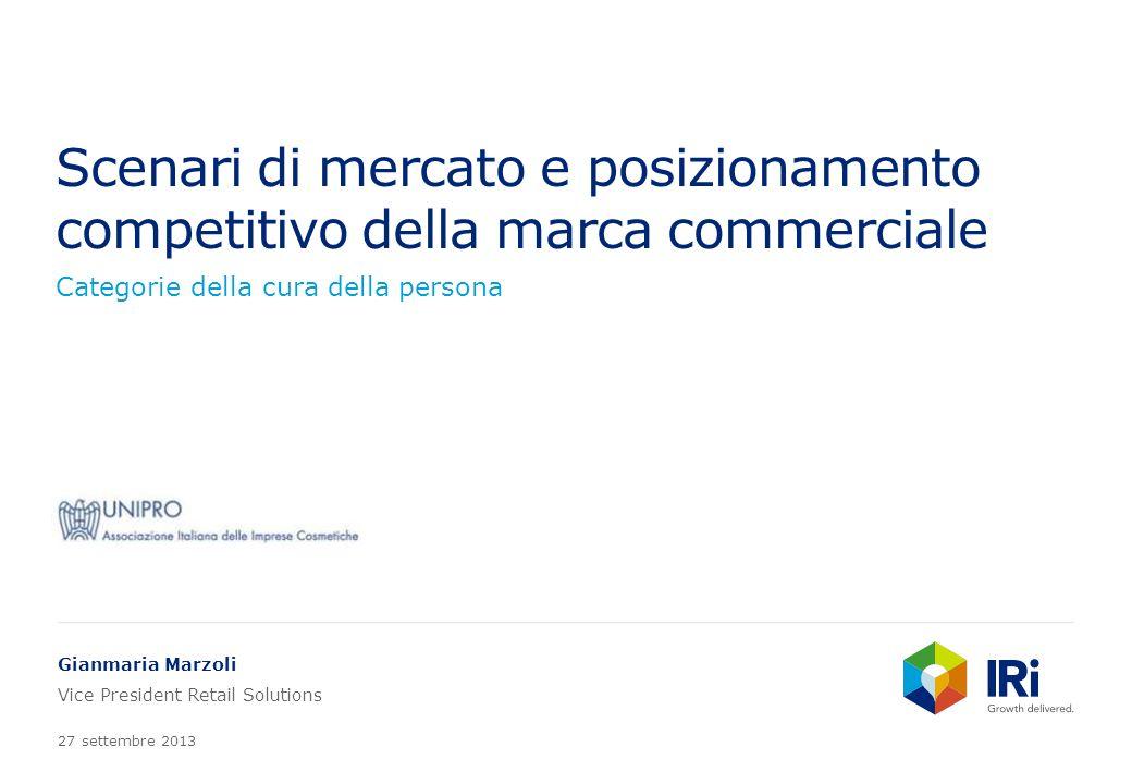 Scenari di mercato e posizionamento competitivo della marca commerciale Categorie della cura della persona Gianmaria Marzoli Vice President Retail Solutions 27 settembre 2013