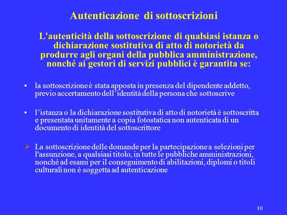 10 Autenticazione di sottoscrizioni L'autenticità della sottoscrizione di qualsiasi istanza o dichiarazione sostitutiva di atto di notorietà da produr