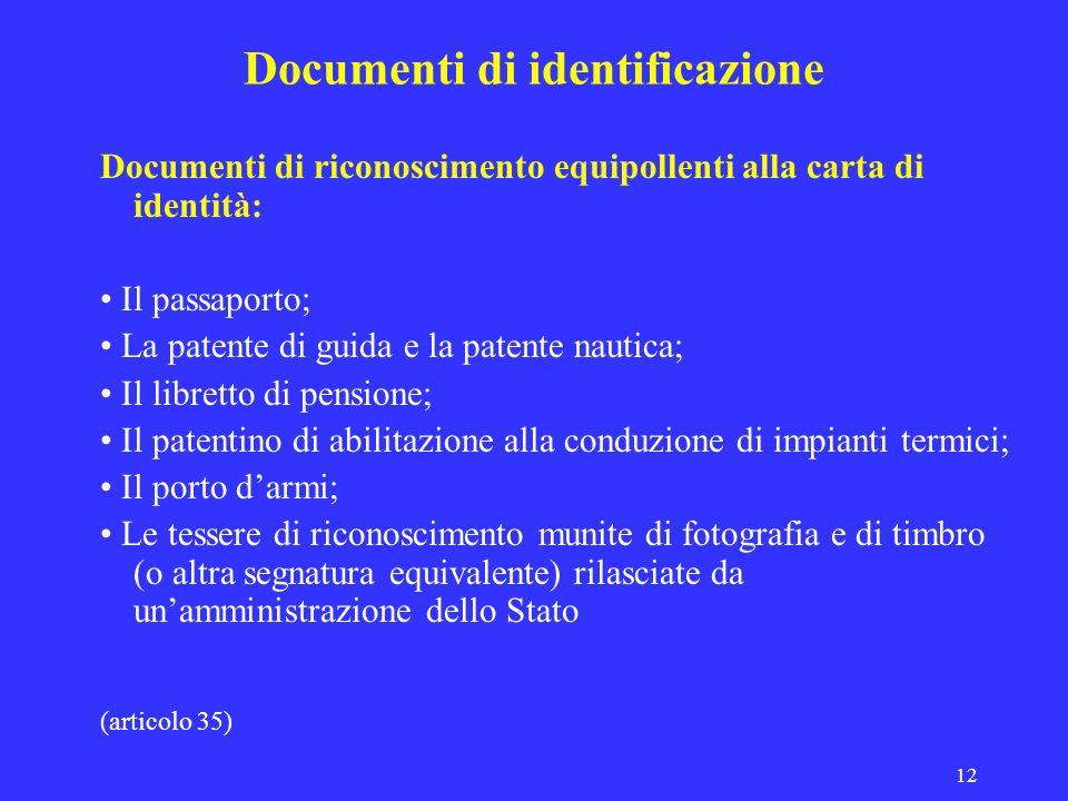 12 Documenti di identificazione Documenti di riconoscimento equipollenti alla carta di identità: Il passaporto; La patente di guida e la patente nauti