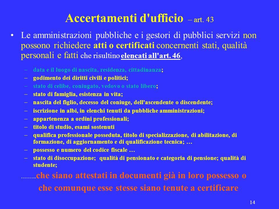 14 Accertamenti d'ufficio – art. 43 Le amministrazioni pubbliche e i gestori di pubblici servizi non possono richiedere atti o certificati concernenti