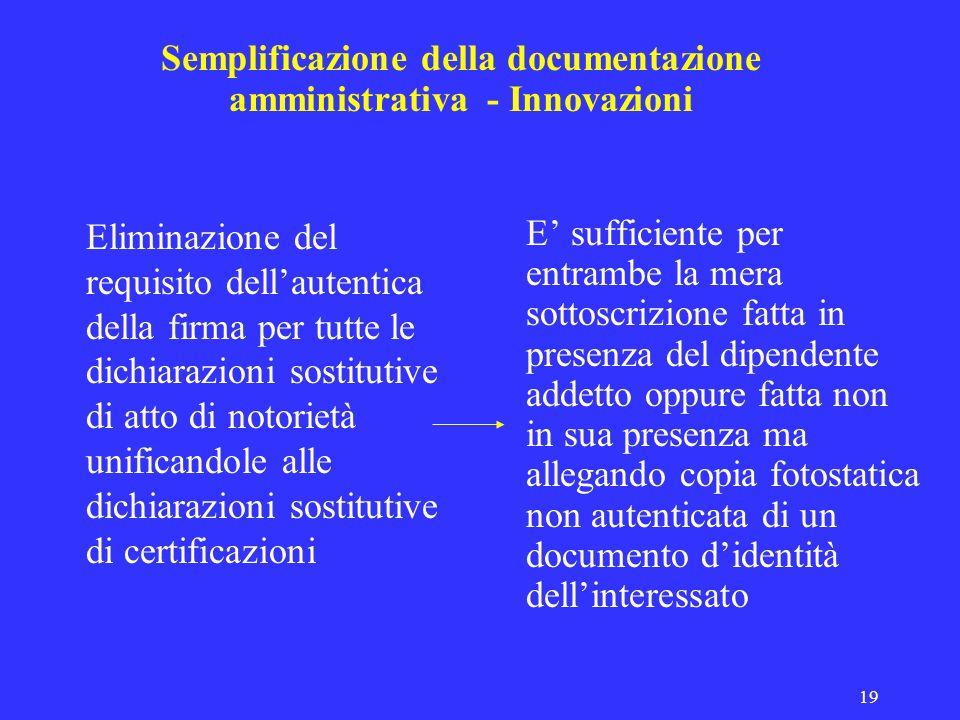 19 Semplificazione della documentazione amministrativa - Innovazioni Eliminazione del requisito dellautentica della firma per tutte le dichiarazioni s