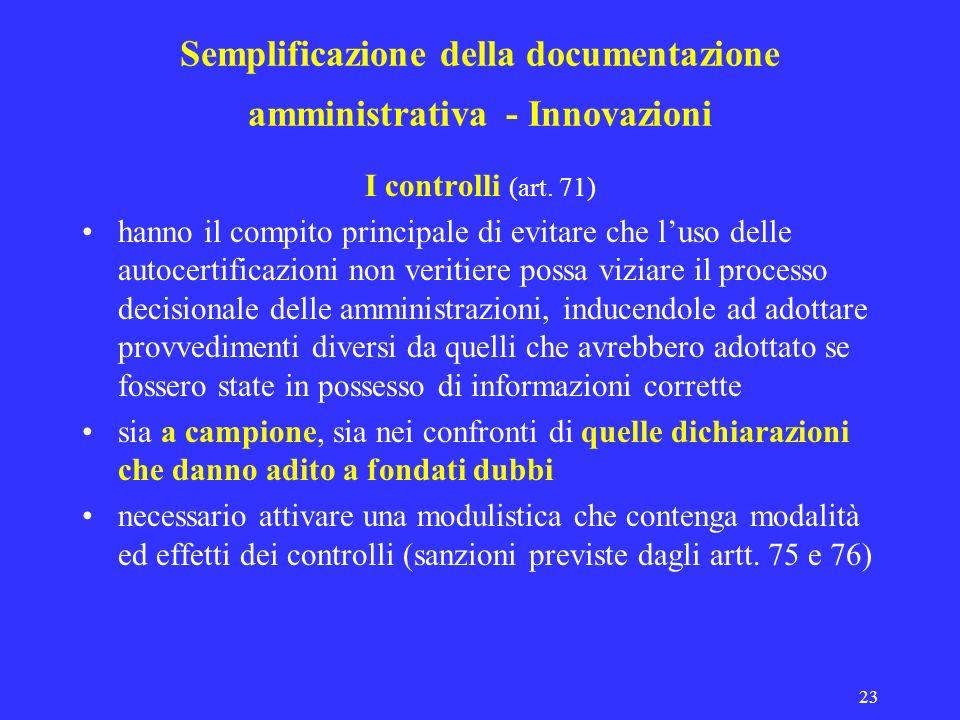 23 Semplificazione della documentazione amministrativa - Innovazioni I controlli (art. 71) hanno il compito principale di evitare che luso delle autoc