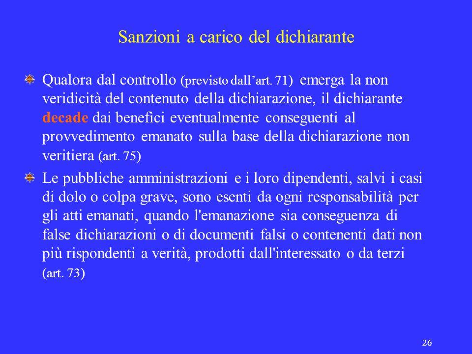 26 Sanzioni a carico del dichiarante Qualora dal controllo (previsto dallart. 71) emerga la non veridicità del contenuto della dichiarazione, il dichi