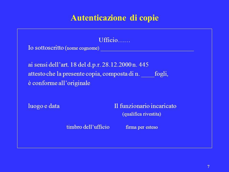 7 Autenticazione di copie Ufficio…… Io sottoscritto ( nome cognome) _____________________________ ai sensi dellart. 18 del d.p.r. 28.12.2000 n. 445 at