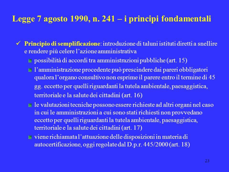 22 Legge 7 agosto 1990, n. 241 – i principi fondamentali Principio di semplificazione: introduzione di taluni istituti diretti a snellire e rendere pi
