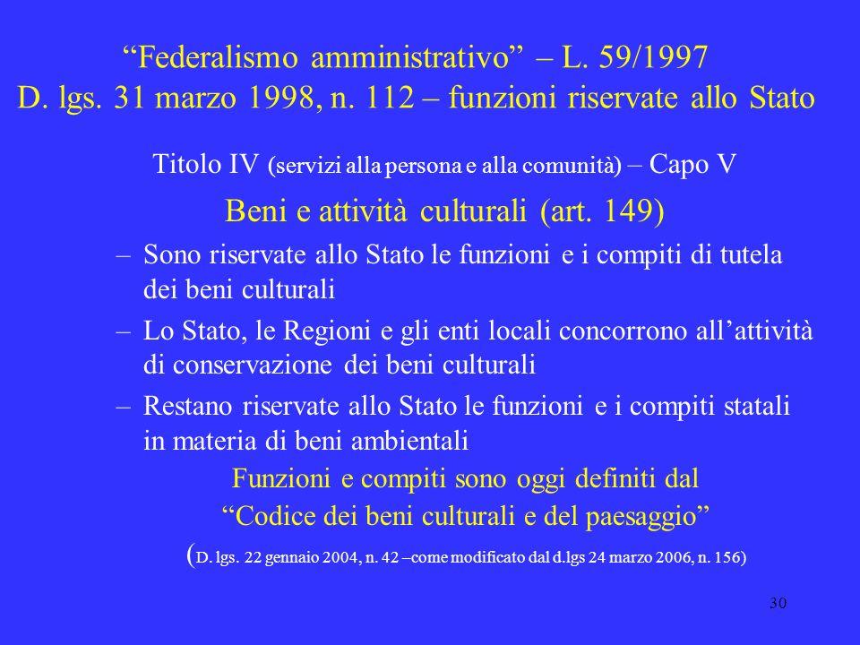 29 Federalismo amministrativo – L. 59/1997 D. lgs. 31 marzo 1998, n. 112 Il Governo - sulla base della delega e nel rispetto dei principi della L. 59/