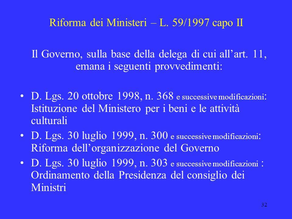 31 Riforma dei Ministeri – L. 59/1997 capo II – art. 11 Razionalizzare lordinamento della Presidenza del Consiglio dei Ministri e dei Ministeri, anche
