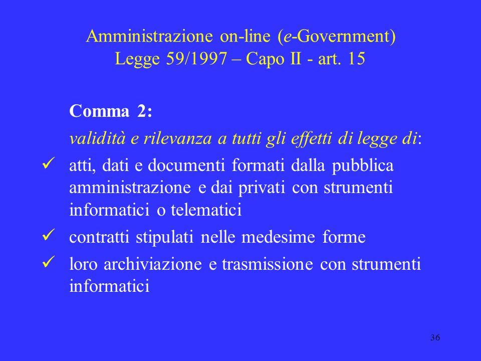 35 Amministrazione on-line (e-Government) Legge 59/1997 – Capo II - art. 15 Comma 1: Per la realizzazione della Rete Unitaria delle pubbliche amminist