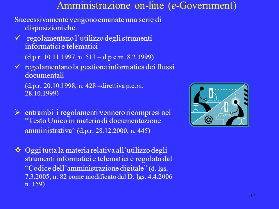 36 Amministrazione on-line (e-Government) Legge 59/1997 – Capo II - art. 15 Comma 2: validità e rilevanza a tutti gli effetti di legge di: atti, dati