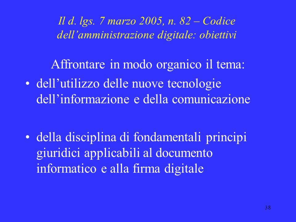 37 Amministrazione on-line (e-Government) Successivamente vengono emanate una serie di disposizioni che: regolamentano lutilizzo degli strumenti infor