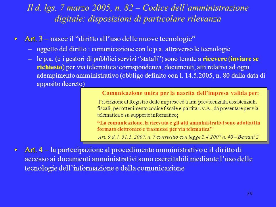 38 Il d. lgs. 7 marzo 2005, n. 82 – Codice dellamministrazione digitale: obiettivi Affrontare in modo organico il tema: dellutilizzo delle nuove tecno