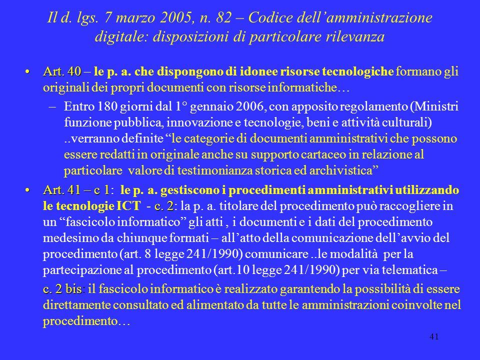 40 Il d. lgs. 7 marzo 2005, n. 82 – Codice dellamministrazione digitale: disposizioni di particolare rilevanza Art. 12 – c. 1 c.1 terArt. 12 – c. 1: L