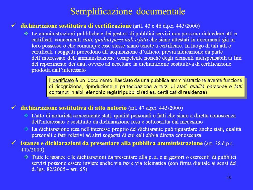 48 Semplificazione procedimentale Recenti esempi di liberalizzazione di attività: la dichiarazione di inizio attività in luogo di autorizzazione (intr