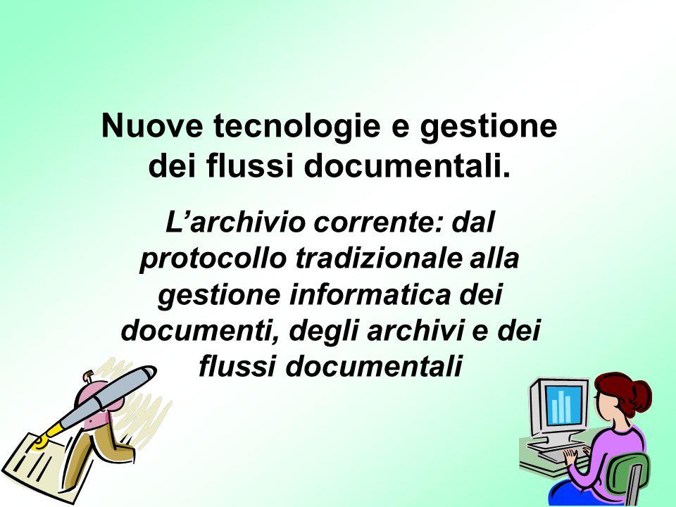 1 Nuove tecnologie e gestione dei flussi documentali. Larchivio corrente: dal protocollo tradizionale alla gestione informatica dei documenti, degli a