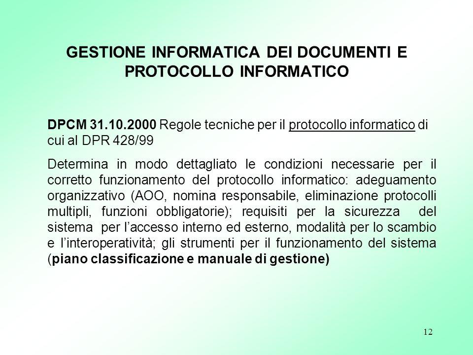 12 DPCM 31.10.2000 Regole tecniche per il protocollo informatico di cui al DPR 428/99 Determina in modo dettagliato le condizioni necessarie per il co