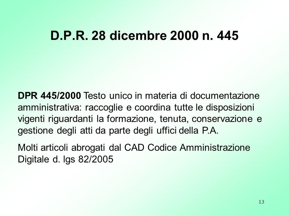 13 DPR 445/2000 Testo unico in materia di documentazione amministrativa: raccoglie e coordina tutte le disposizioni vigenti riguardanti la formazione,