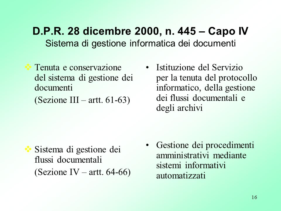 16 D.P.R. 28 dicembre 2000, n. 445 – Capo IV Sistema di gestione informatica dei documenti Tenuta e conservazione del sistema di gestione dei document