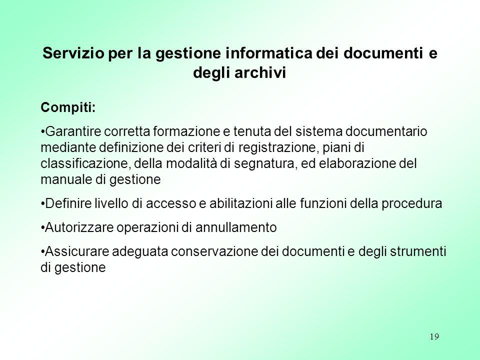 19 Compiti: Garantire corretta formazione e tenuta del sistema documentario mediante definizione dei criteri di registrazione, piani di classificazion