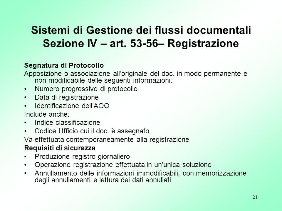 21 Sistemi di Gestione dei flussi documentali Sezione IV – art. 53-56– Registrazione Segnatura di Protocollo Apposizione o associazione alloriginale d