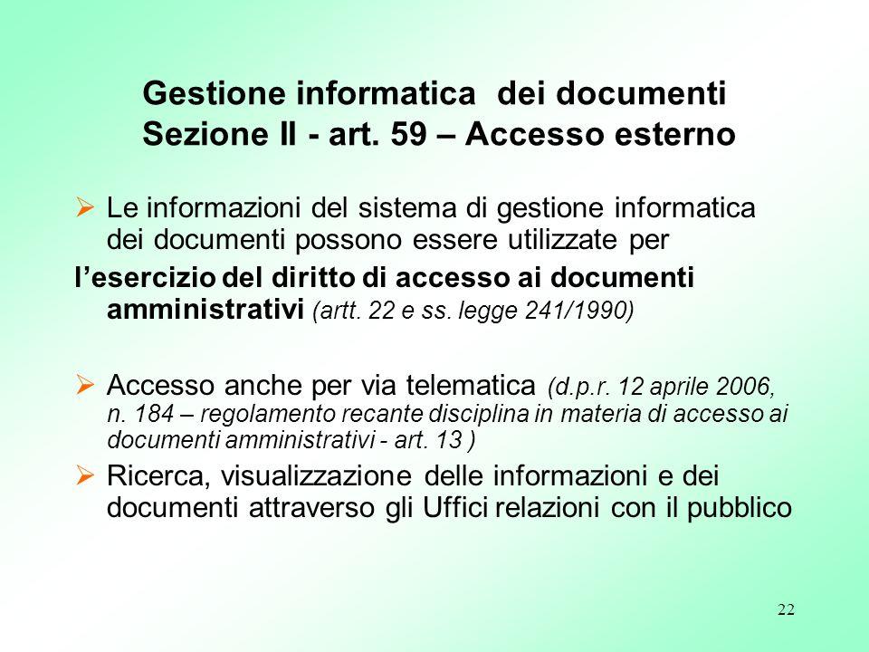 22 Gestione informatica dei documenti Sezione II - art. 59 – Accesso esterno Le informazioni del sistema di gestione informatica dei documenti possono