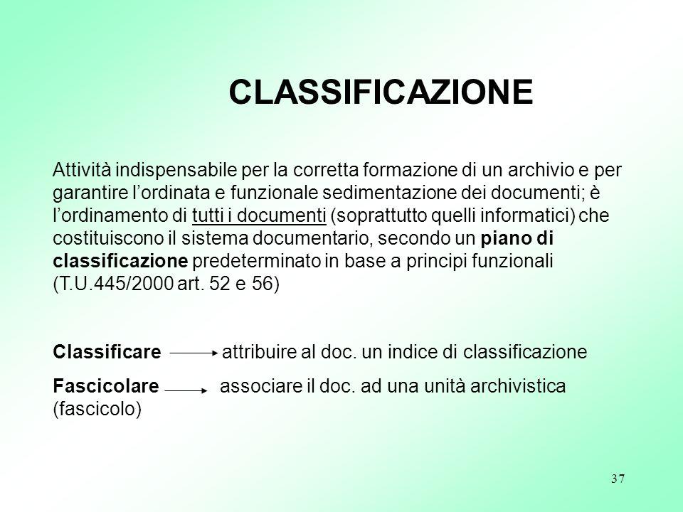 37 Attività indispensabile per la corretta formazione di un archivio e per garantire lordinata e funzionale sedimentazione dei documenti; è lordinamen