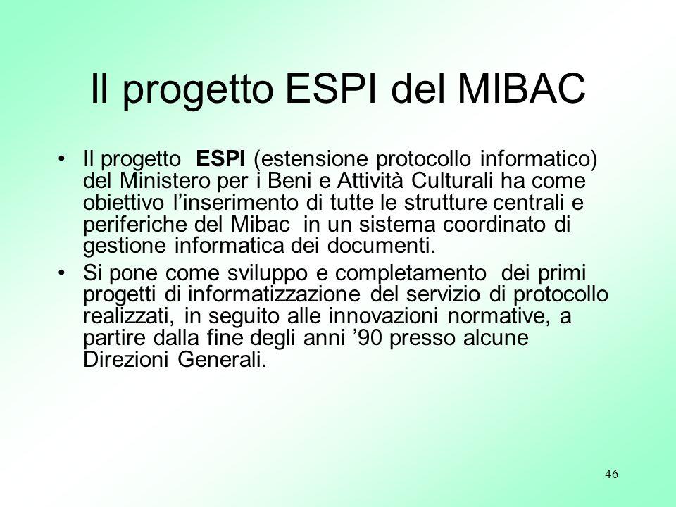 46 Il progetto ESPI del MIBAC Il progetto ESPI (estensione protocollo informatico) del Ministero per i Beni e Attività Culturali ha come obiettivo lin