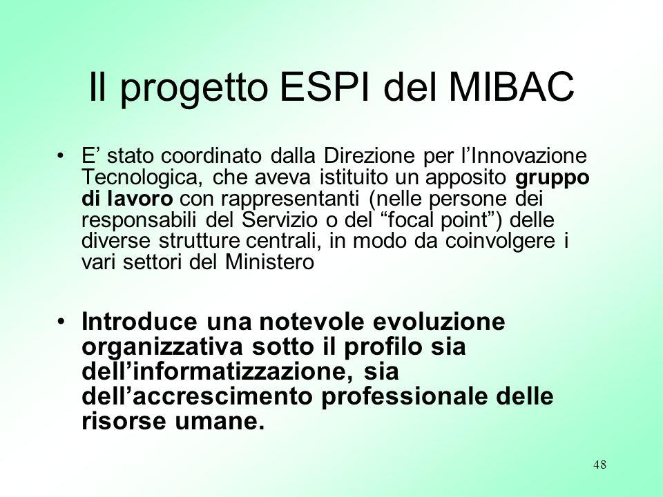 48 Il progetto ESPI del MIBAC E stato coordinato dalla Direzione per lInnovazione Tecnologica, che aveva istituito un apposito gruppo di lavoro con ra