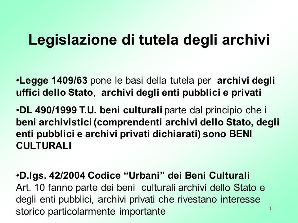 6 Legge 1409/63 pone le basi della tutela per archivi degli uffici dello Stato, archivi degli enti pubblici e privati DL 490/1999 T.U. beni culturali