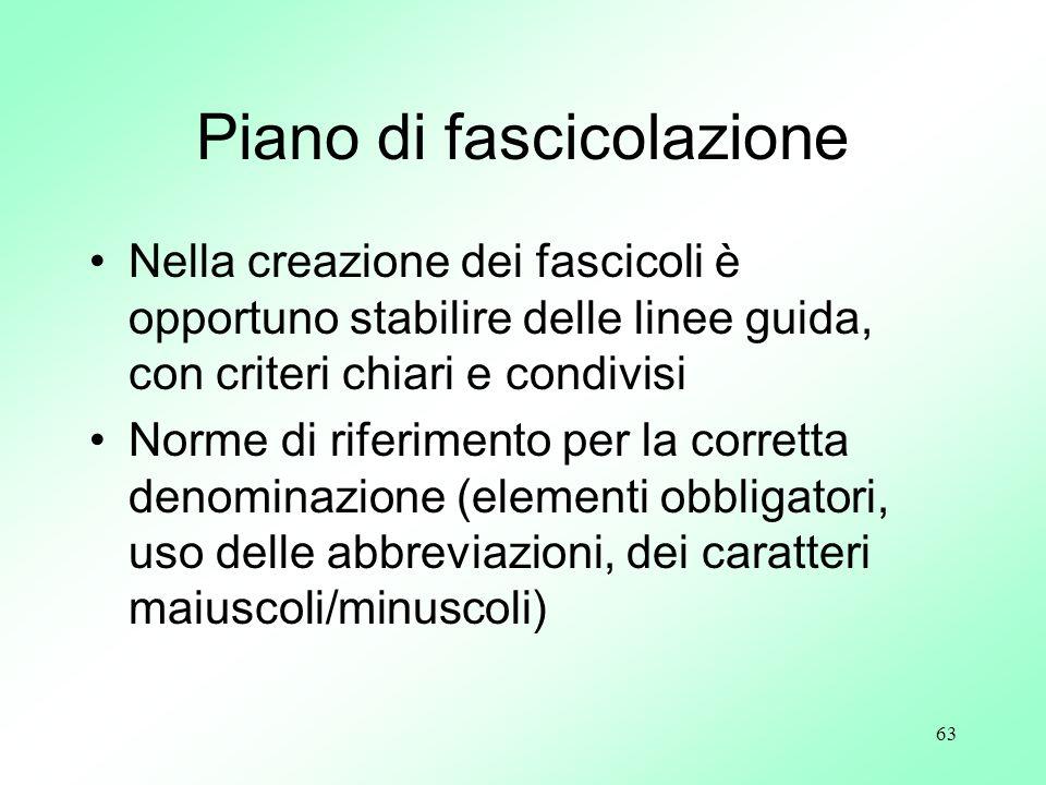 63 Piano di fascicolazione Nella creazione dei fascicoli è opportuno stabilire delle linee guida, con criteri chiari e condivisi Norme di riferimento