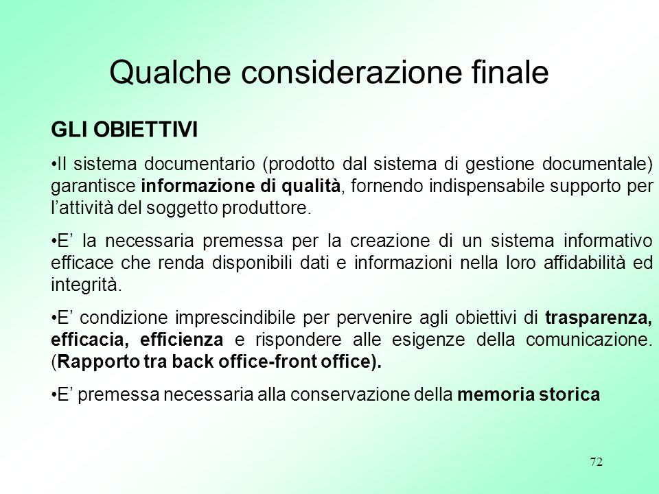 72 GLI OBIETTIVI Il sistema documentario (prodotto dal sistema di gestione documentale) garantisce informazione di qualità, fornendo indispensabile su