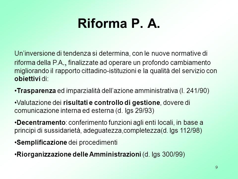 9 Uninversione di tendenza si determina, con le nuove normative di riforma della P.A., finalizzate ad operare un profondo cambiamento migliorando il r